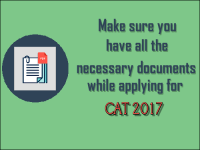 Make sure you have all the necessary documents while applying for CAT