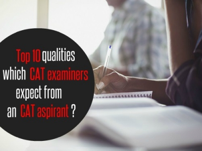Top 10 qualities which CAT examiners expect from an aspirant?