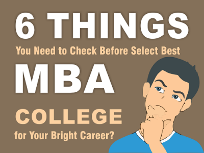 6 Things You Need to Check Before Select Best MBA College for Your Bright Career?