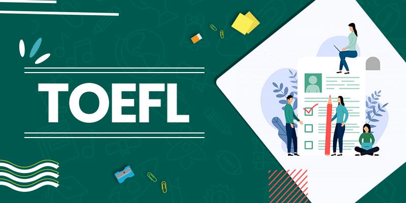 TOEFL Exam - Registration, Eligibility, Fees, Dates, Preparation ...
