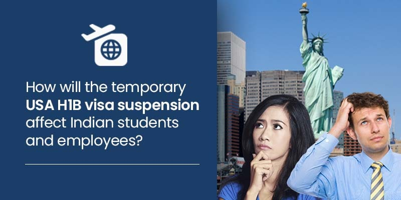 How will the temporary USA H1B visa suspension affect Indian students and employees?