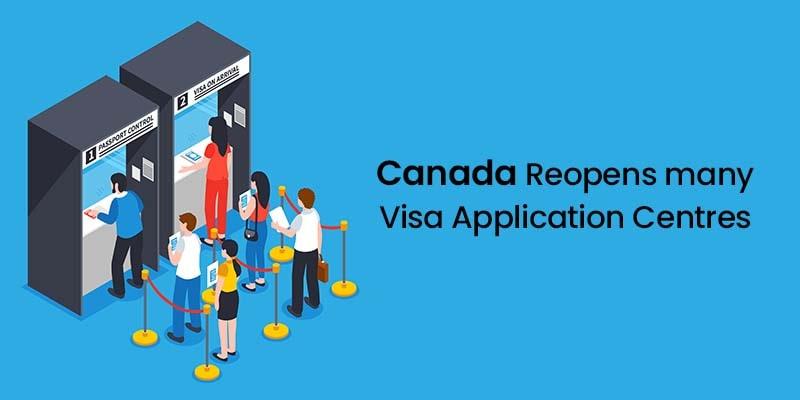 Canada Reopens many Visa Application Centres