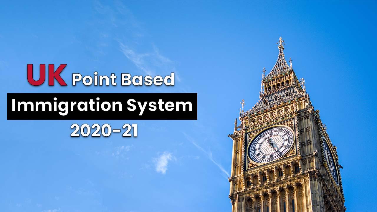 UK Point Based Immigration System 2020-21 Explained