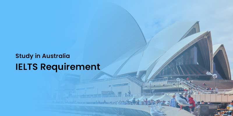 Study in Australia IELTS Requirements