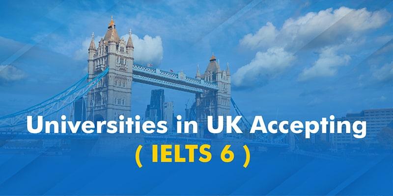 Universities in UK Accepting IELTS 6